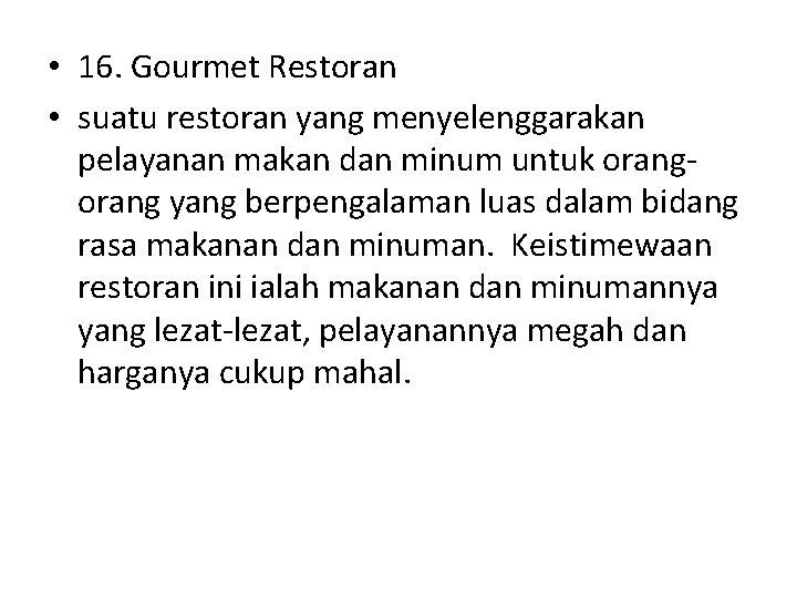 • 16. Gourmet Restoran • suatu restoran yang menyelenggarakan pelayanan makan dan minum