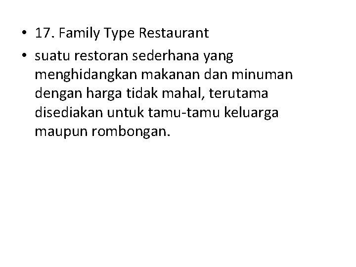 • 17. Family Type Restaurant • suatu restoran sederhana yang menghidangkan makanan dan