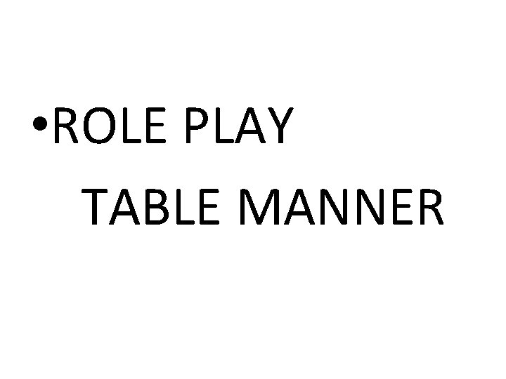 • ROLE PLAY TABLE MANNER
