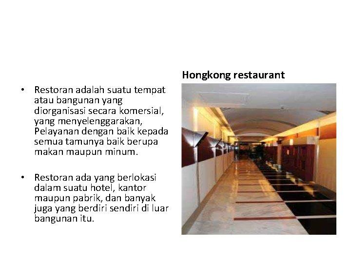 Hongkong restaurant • Restoran adalah suatu tempat atau bangunan yang diorganisasi secara komersial, yang