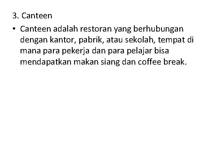 3. Canteen • Canteen adalah restoran yang berhubungan dengan kantor, pabrik, atau sekolah, tempat