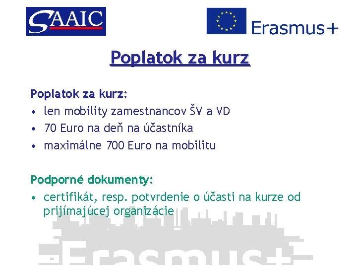 Poplatok za kurz: • len mobility zamestnancov ŠV a VD • 70 Euro na