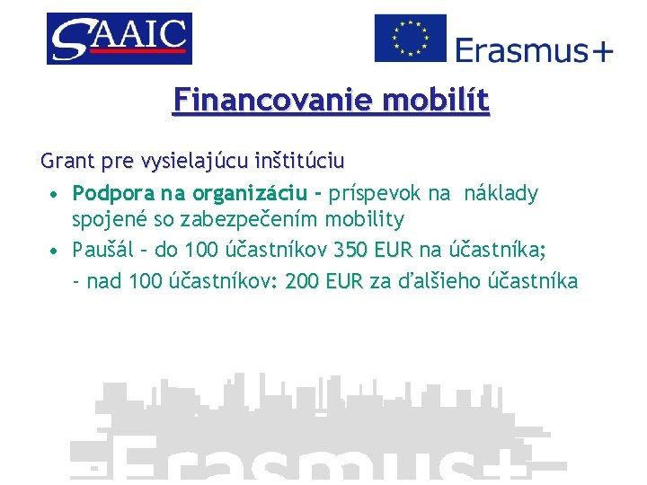 Financovanie mobilít Grant pre vysielajúcu inštitúciu • Podpora na organizáciu - príspevok na náklady