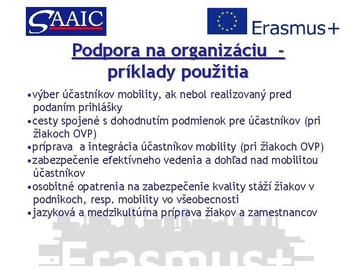Podpora na organizáciu príklady použitia • výber účastníkov mobility, ak nebol realizovaný pred podaním