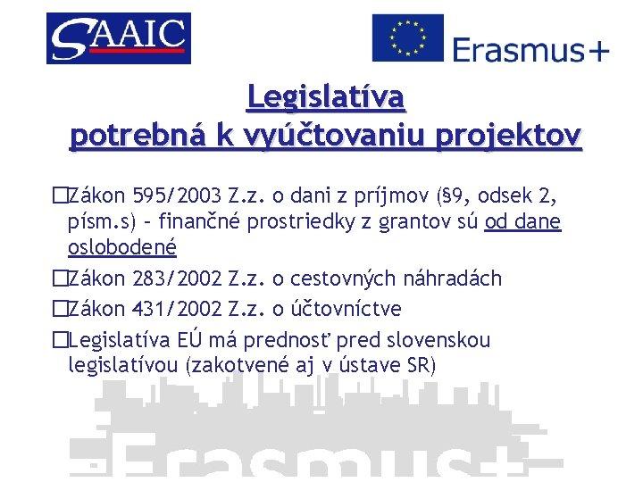 Legislatíva potrebná k vyúčtovaniu projektov �Zákon 595/2003 Z. z. o dani z príjmov (§