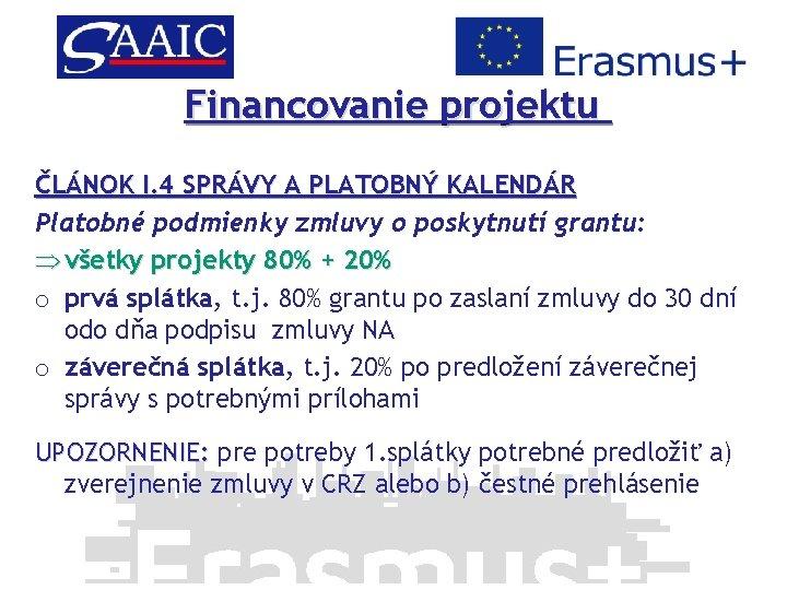 Financovanie projektu ČLÁNOK I. 4 SPRÁVY A PLATOBNÝ KALENDÁR Platobné podmienky zmluvy o poskytnutí