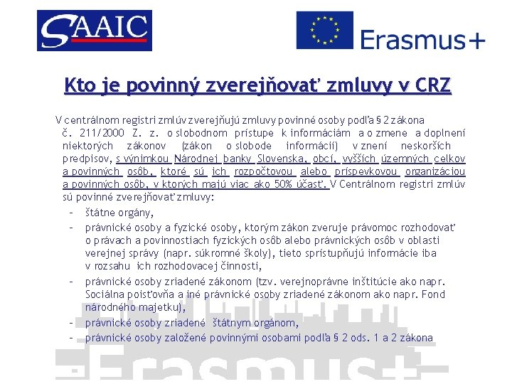 Kto je povinný zverejňovať zmluvy v CRZ V centrálnom registri zmlúv zverejňujú zmluvy povinné