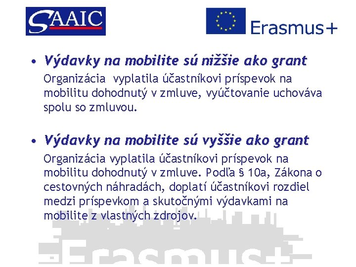 • Výdavky na mobilite sú nižšie ako grant Organizácia vyplatila účastníkovi príspevok na