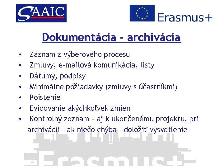 Dokumentácia - archivácia • • Záznam z výberového procesu Zmluvy, e-mailová komunikácia, listy Dátumy,