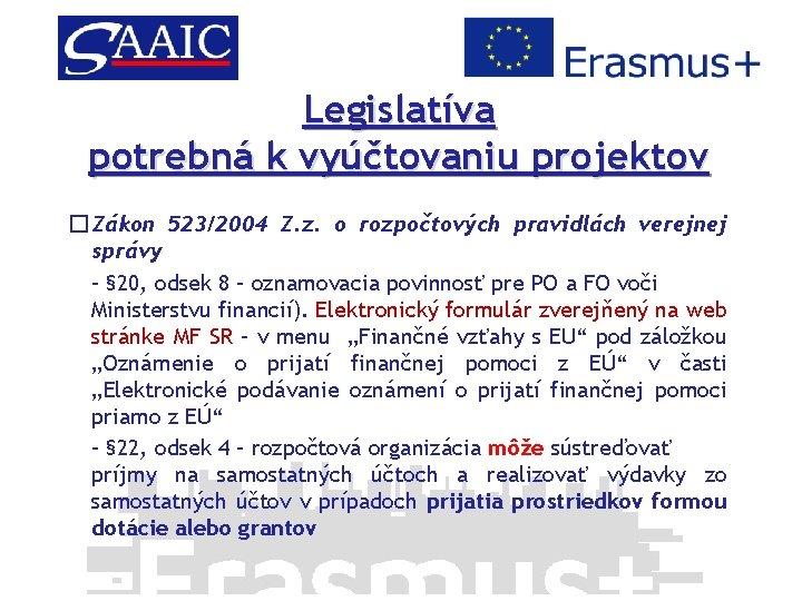 Legislatíva potrebná k vyúčtovaniu projektov �Zákon 523/2004 Z. z. o rozpočtových pravidlách verejnej správy