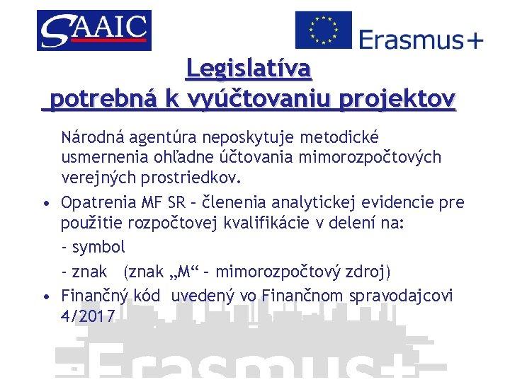 Legislatíva potrebná k vyúčtovaniu projektov Národná agentúra neposkytuje metodické usmernenia ohľadne účtovania mimorozpočtových verejných