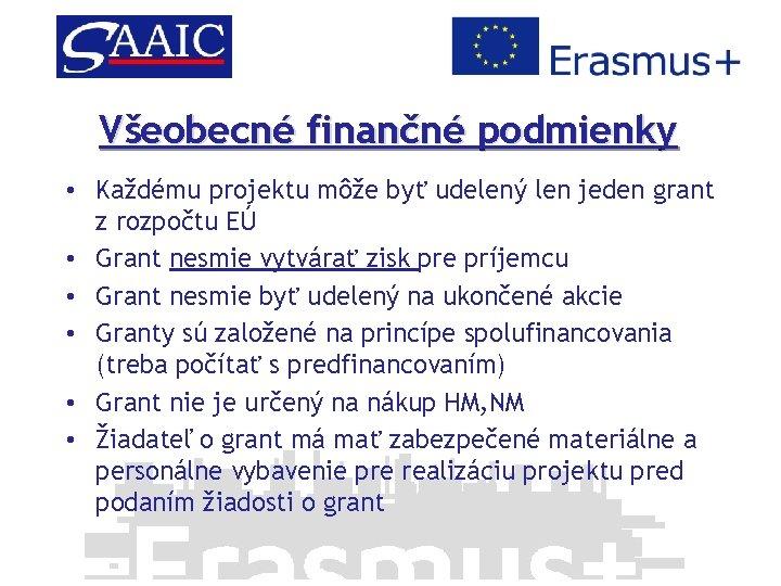 Všeobecné finančné podmienky • Každému projektu môže byť udelený len jeden grant z rozpočtu