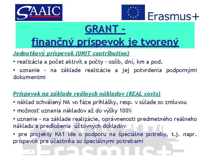 GRANT – finančný príspevok je tvorený Jednotkový príspevok (UNIT contribution) • realizácia a počet