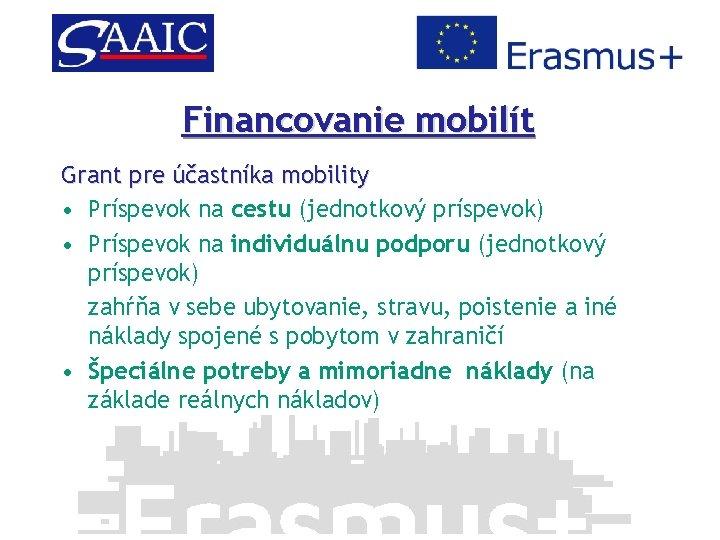 Financovanie mobilít Grant pre účastníka mobility • Príspevok na cestu (jednotkový príspevok) • Príspevok