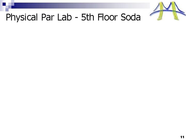 Physical Par Lab - 5 th Floor Soda 11