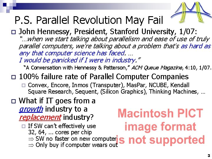 "P. S. Parallel Revolution May Fail o John Hennessy, President, Stanford University, 1/07: ""…when"