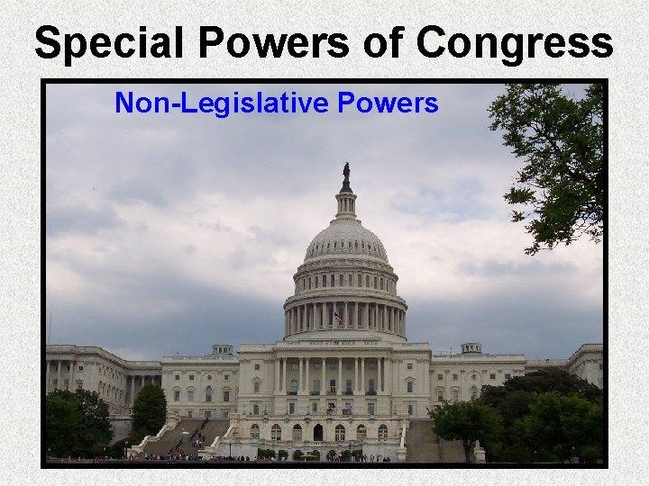 Special Powers of Congress Non-Legislative Powers