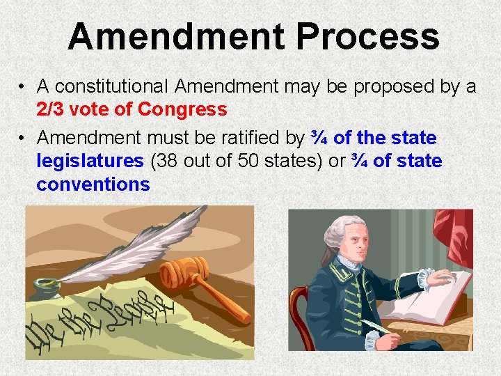 Amendment Process • A constitutional Amendment may be proposed by a 2/3 vote of