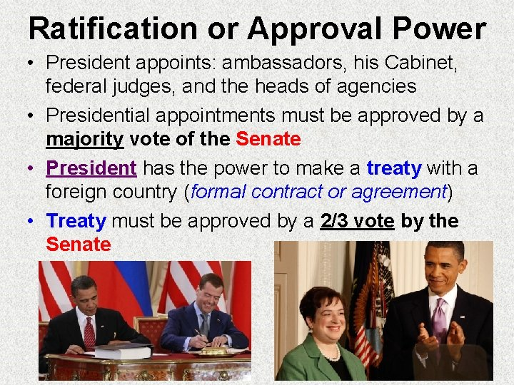 Ratification or Approval Power • President appoints: ambassadors, his Cabinet, federal judges, and the