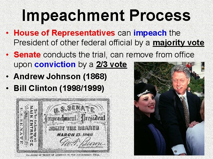 Impeachment Process • House of Representatives can impeach the President of other federal official