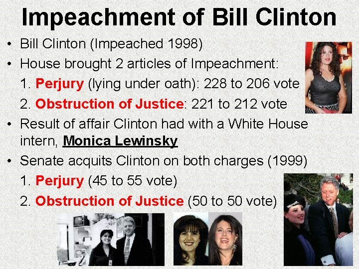 Impeachment of Bill Clinton • Bill Clinton (Impeached 1998) • House brought 2 articles