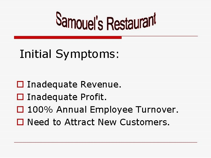 Initial Symptoms: o o Inadequate Revenue. Inadequate Profit. 100% Annual Employee Turnover. Need to