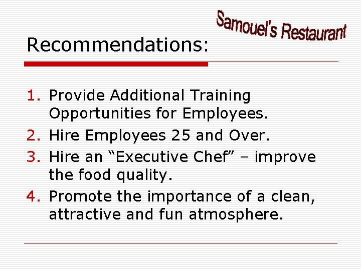Recommendations: 1. Provide Additional Training Opportunities for Employees. 2. Hire Employees 25 and Over.
