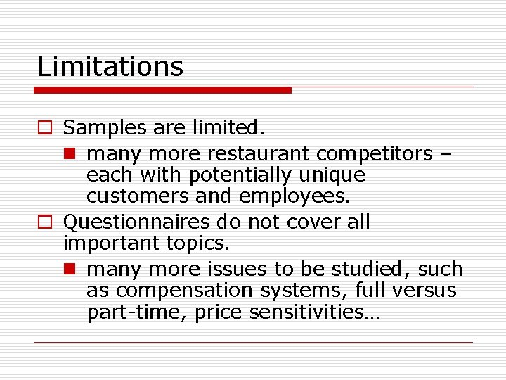 Limitations o Samples are limited. n many more restaurant competitors – each with potentially