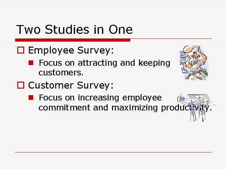 Two Studies in One o Employee Survey: n Focus on attracting and keeping customers.