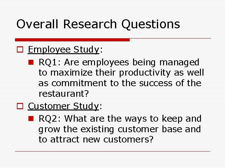 Overall Research Questions o Employee Study: n RQ 1: Are employees being managed to