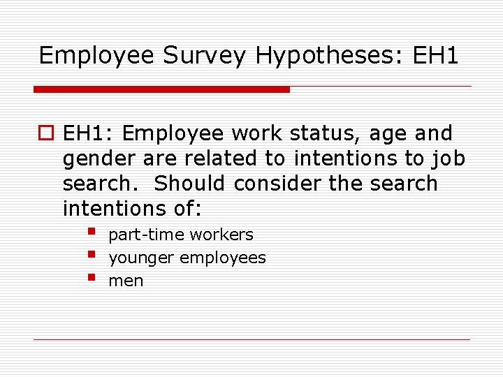 Employee Survey Hypotheses: EH 1 o EH 1: Employee work status, age and gender