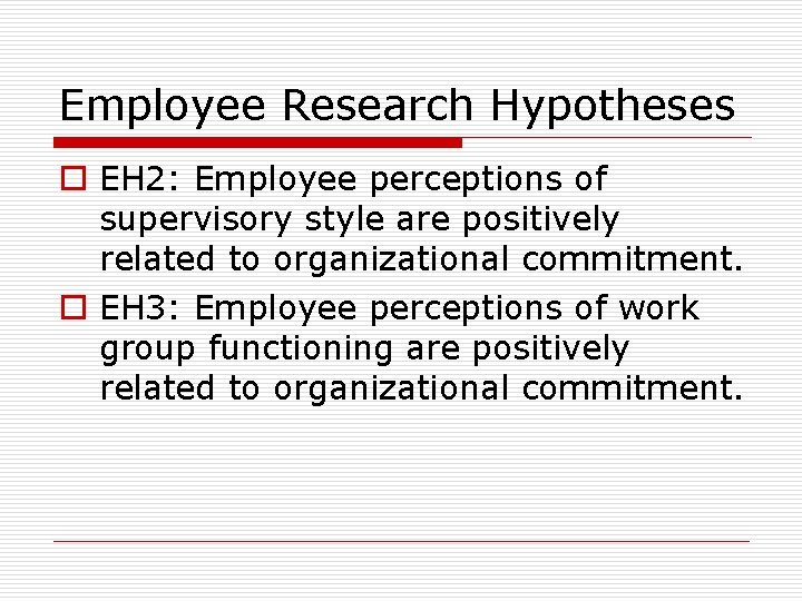 Employee Research Hypotheses o EH 2: Employee perceptions of supervisory style are positively related