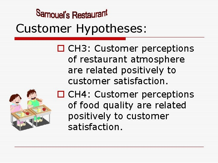 Customer Hypotheses: o CH 3: Customer perceptions of restaurant atmosphere are related positively to