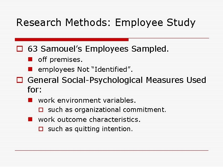Research Methods: Employee Study o 63 Samouel's Employees Sampled. n off premises. n employees