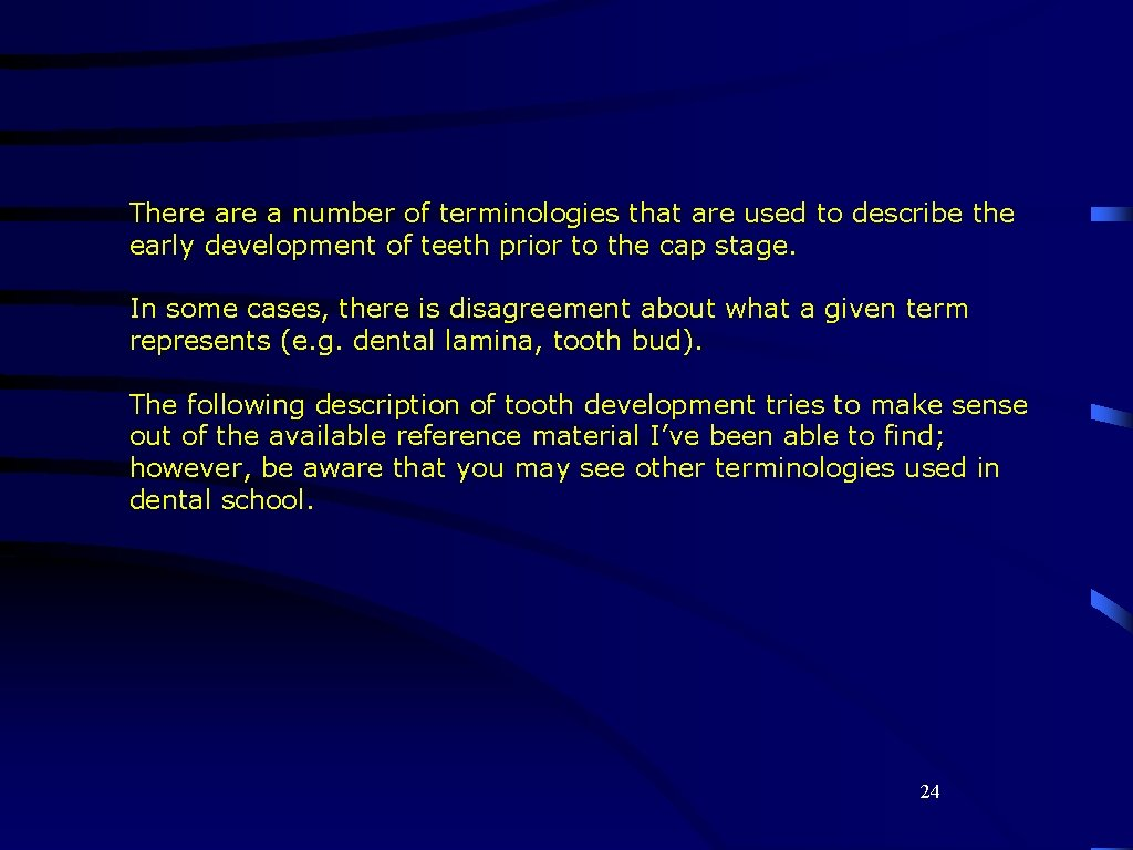 There a number of terminologies that are used to describe the early development of