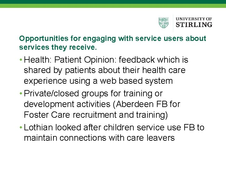Opportunities for engaging with service users about services they receive. • Health: Patient Opinion: