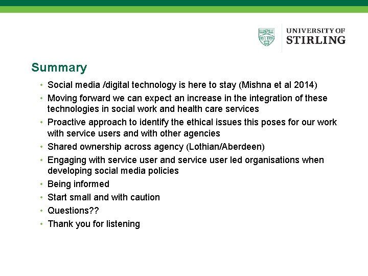 Summary • Social media /digital technology is here to stay (Mishna et al 2014)