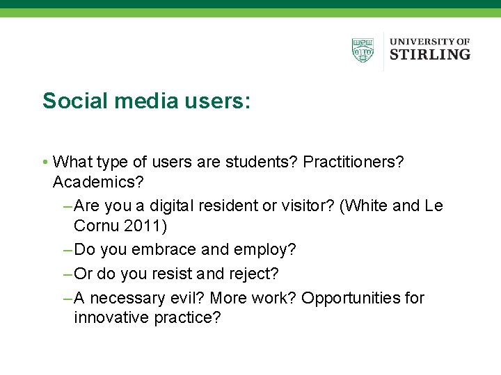 Social media users: • What type of users are students? Practitioners? Academics? – Are