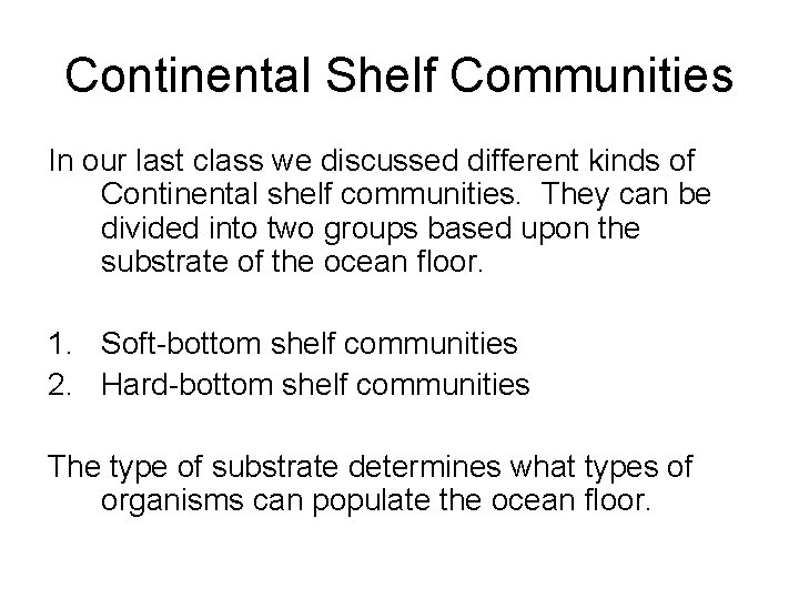 Continental Shelf Communities In our last class we discussed different kinds of Continental shelf