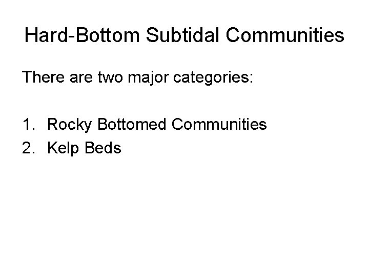 Hard-Bottom Subtidal Communities There are two major categories: 1. Rocky Bottomed Communities 2. Kelp