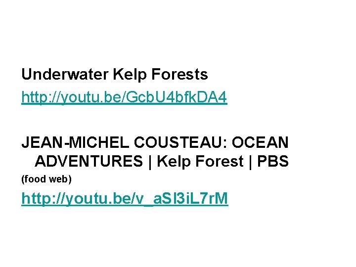 Underwater Kelp Forests http: //youtu. be/Gcb. U 4 bfk. DA 4 JEAN-MICHEL COUSTEAU: OCEAN