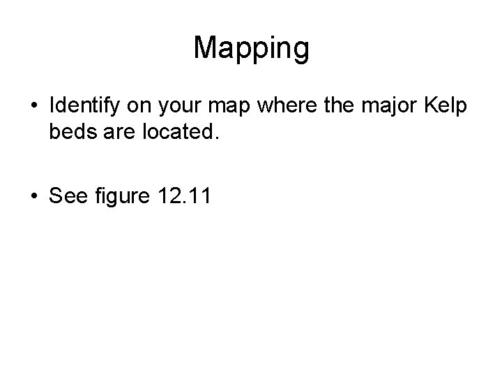 Mapping • Identify on your map where the major Kelp beds are located. •