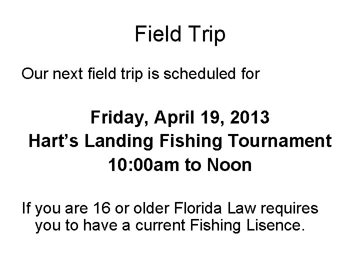 Field Trip Our next field trip is scheduled for Friday, April 19, 2013 Hart's