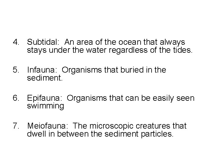 4. Subtidal: An area of the ocean that always stays under the water regardless