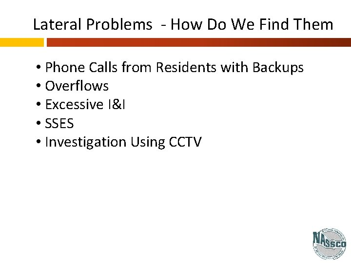 Lateral Problems - How Do We Find Them • Phone Calls from Residents with