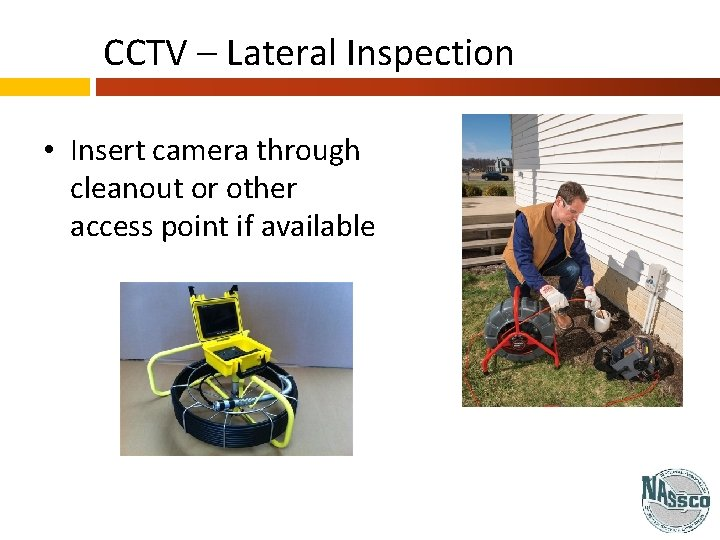 CCTV – Lateral Inspection • Insert camera through cleanout or other access point if