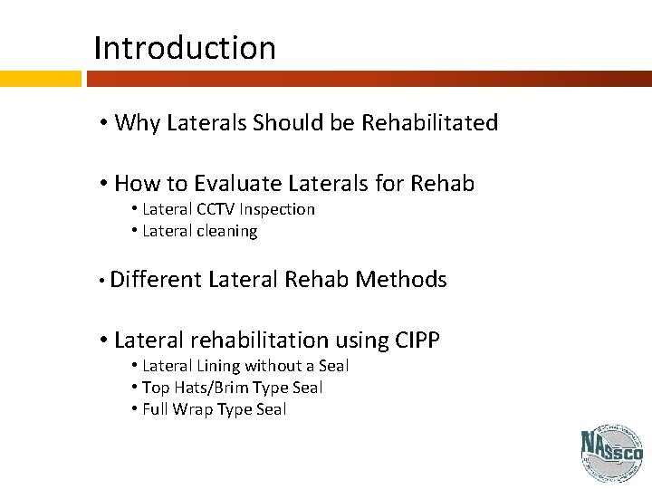 Introduction • Why Laterals Should be Rehabilitated • How to Evaluate Laterals for Rehab
