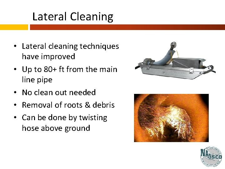 Lateral Cleaning • Lateral cleaning techniques have improved • Up to 80+ ft from