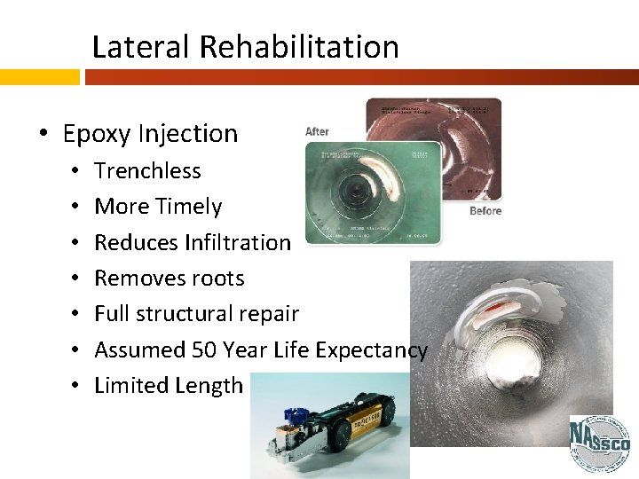 Lateral Rehabilitation • Epoxy Injection • • Trenchless More Timely Reduces Infiltration Removes roots