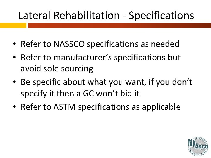 Lateral Rehabilitation - Specifications • Refer to NASSCO specifications as needed • Refer to